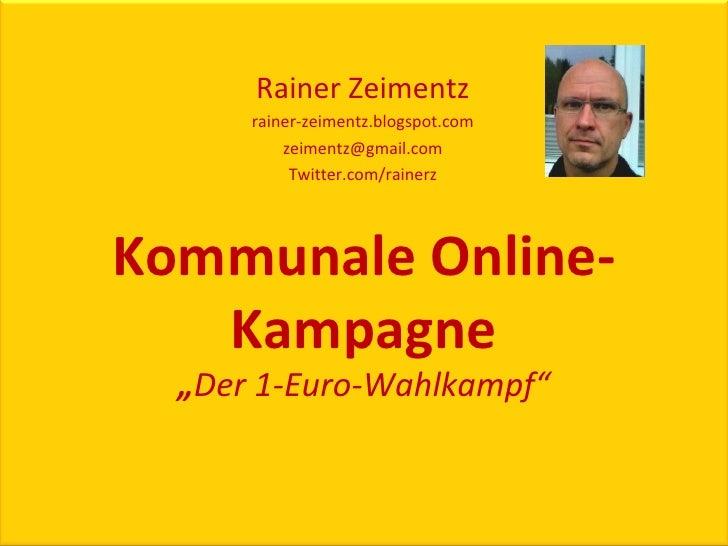 """Rainer Zeimentz rainer-zeimentz.blogspot.com [email_address] Twitter.com/rainerz Kommunale Online-Kampagne """" Der 1-Euro-Wa..."""