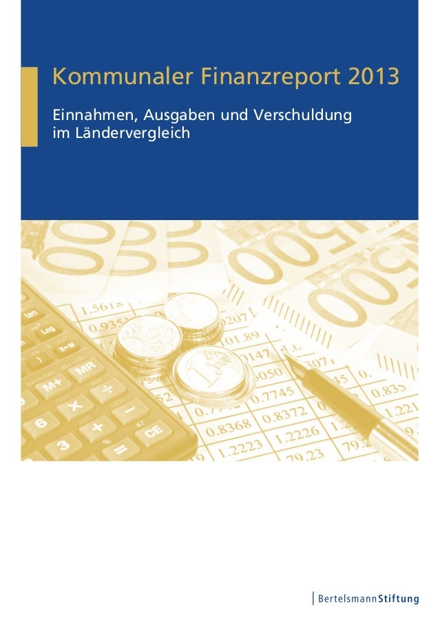 Kommunaler Finanzreport 2013 Einnahmen, Ausgaben und Verschuldung im Ländervergleich