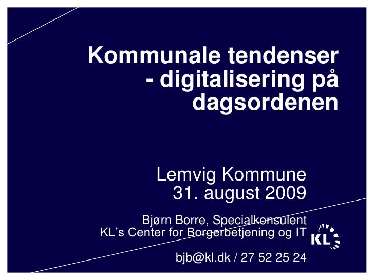 Kommunale tendenser- digitalisering på dagsordenen<br />Lemvig Kommune31. august 2009Bjørn Borre, SpecialkonsulentKL's Cen...