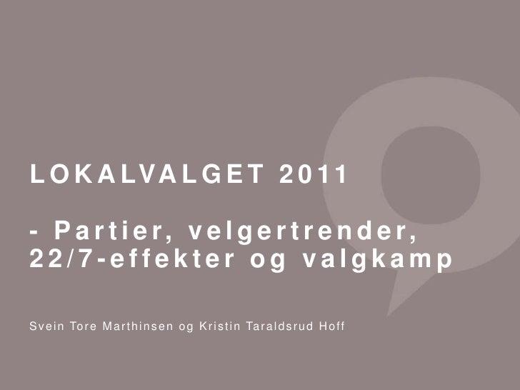 LOKALVALGET 2011<br />- Partier, velgertrender, 22/7-effekter og valgkamp<br />Svein Tore Marthinsen og Kristin Taraldsrud...
