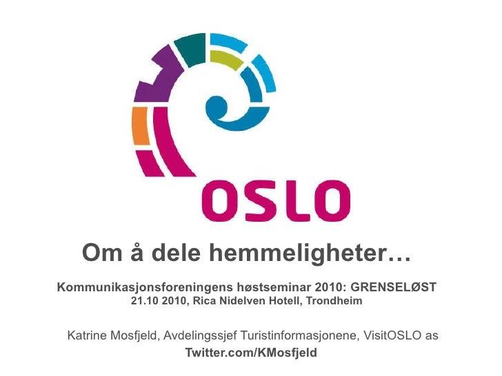 Om å dele hemmeligheter… Kommunikasjonsforeningens høstseminar 2010: GRENSELØST 21.10 2010, Rica Nidelven Hotell, Trondhei...