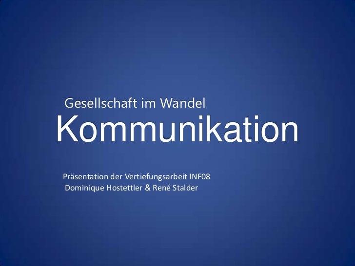 Gesellschaft im WandelKommunikationPräsentation der Vertiefungsarbeit INF08Dominique Hostettler & René Stalder