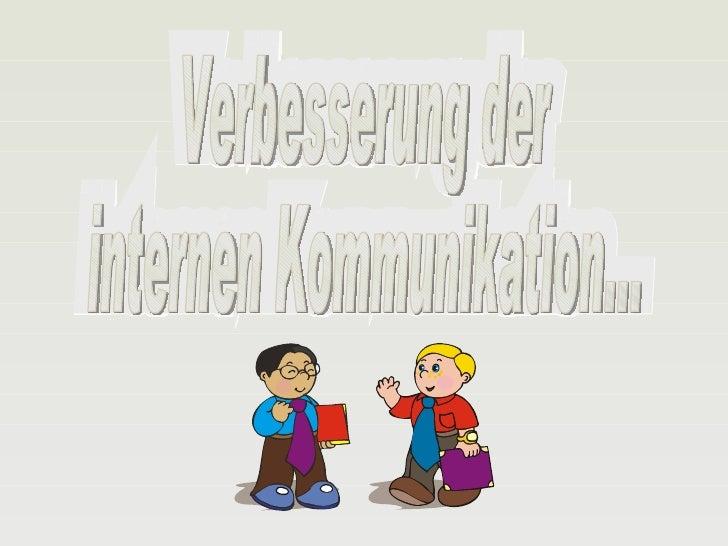 Verbesserung der internen Kommunikation... Verbesserung der internen Kommunikation...
