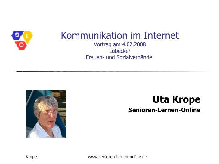 Kommunikation im Internet Vortrag am 4.02.2008  Lübecker  Frauen- und Sozialverbände  Uta Krope Senioren-Lernen-Online