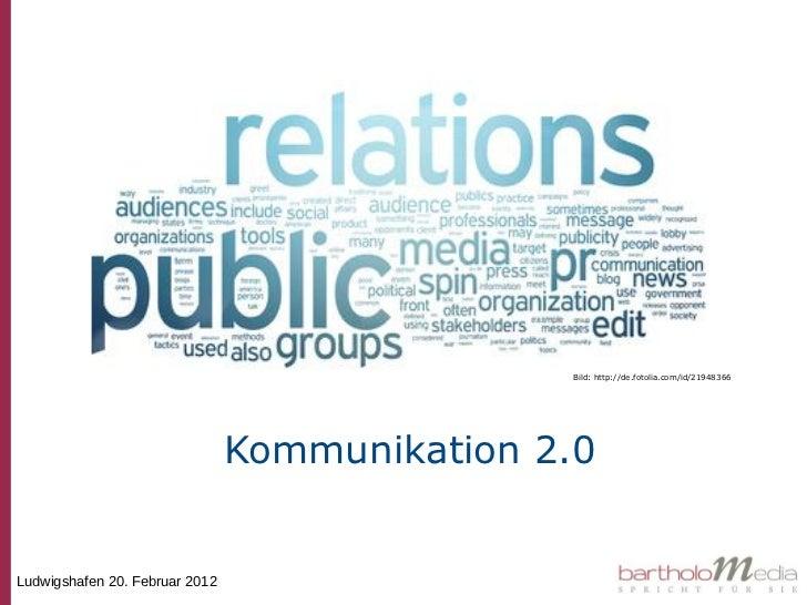 Bild: http://de.fotolia.com/id/21948366                                Kommunikation 2.0Ludwigshafen 20. Februar 2012