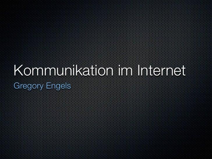 Kommunikation im Internet Gregory Engels