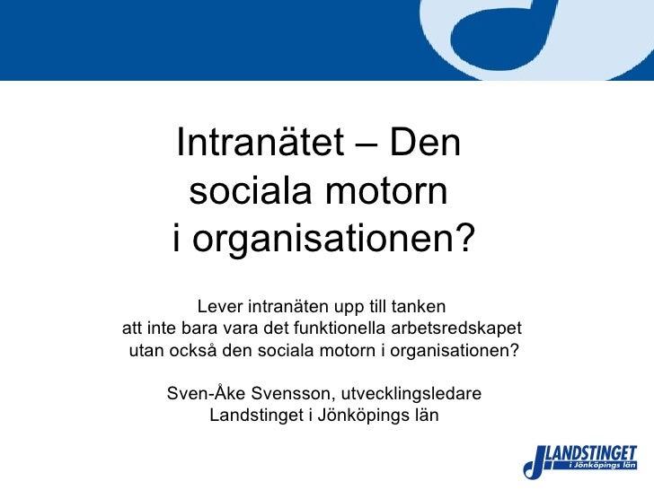 Intranätet – Den  sociala motorn  i organisationen? Lever intranäten upp till tanken  att inte bara vara det funktionella ...