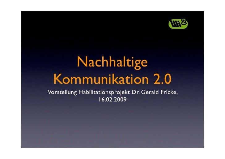 Nachhaltige   Kommunikation 2.0 Vorstellung Habilitationsprojekt Dr. Gerald Fricke,                     16.02.2009