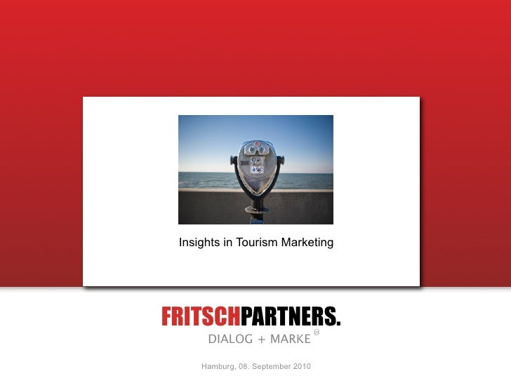Insights in Tourism Marketing     FRITSCHPARTNERS.       DIALOG + MARKE       Hamburg, 08. September 2010