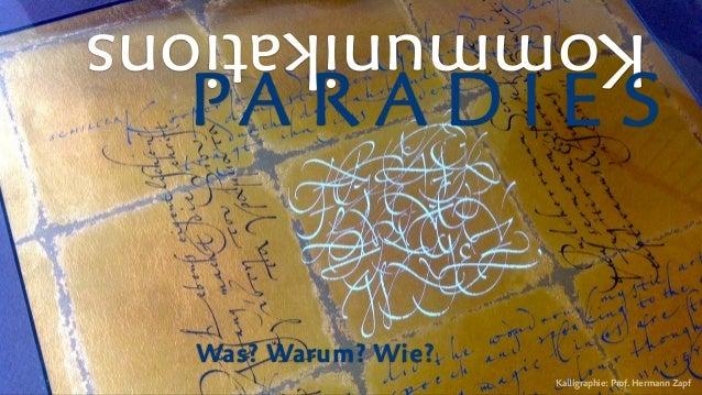 Kommunikations PA R A D I E S Was? Warum? Wie? Kalligraphie:Prof.HermannZapf