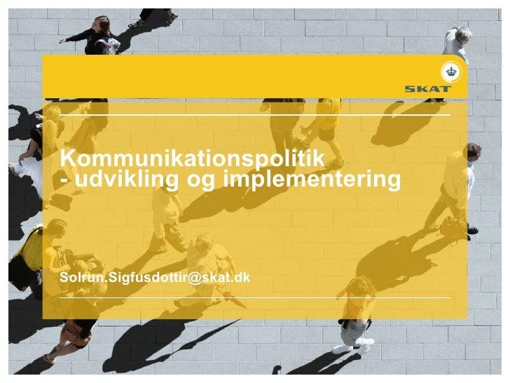 Kommunikationspolitik  - udvikling og implementering [email_address]
