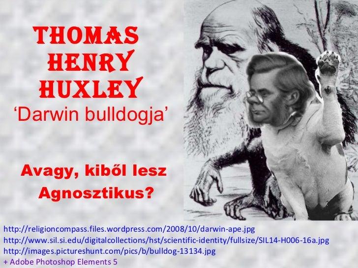 Thomas  Henry Huxley 'Darwin bulldogja' Avagy, kiből lesz  Agnosztikus? http://religioncompass.files.wordpress.com/2008/10...