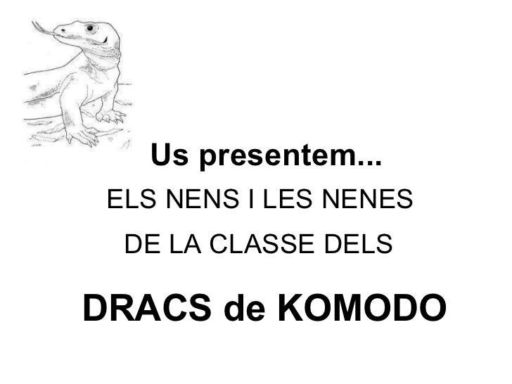 ELS NENS I LES NENES  DE LA CLASSE DELS   DRACS de KOMODO Us presentem...