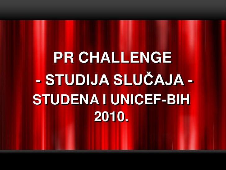 PR CHALLENGE            - STUDIJA SLUČAJA -            STUDENA I UNICEF-BIH                  2010.  Page  1