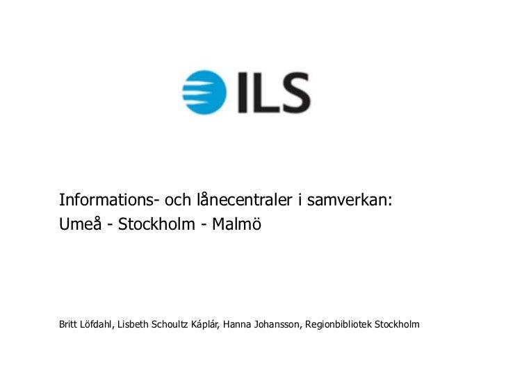 Informations- och lånecentraler i samverkan:Umeå - Stockholm - MalmöBritt Löfdahl, Lisbeth Schoultz Káplár, Hanna Johansso...