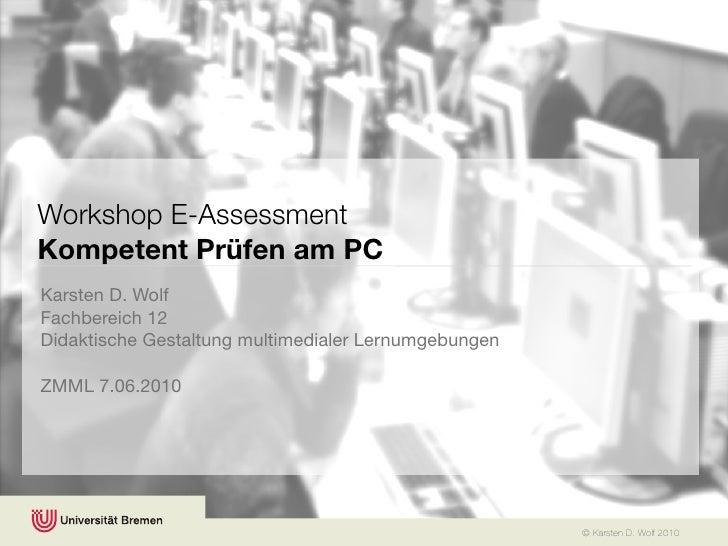 Workshop E-Assessment Kompetent Prüfen am PC Karsten D. Wolf Fachbereich 12 Didaktische Gestaltung multimedialer Lernumgeb...