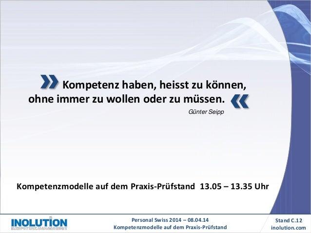 Personal Swiss 2014 – 08.04.14 Kompetenzmodelle auf dem Praxis-Prüfstand Stand C.12 inolution.com Kompetenz haben, heisst ...