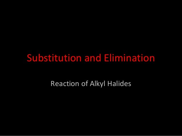 Substitution and EliminationReaction of Alkyl Halides