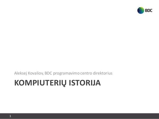 KOMPIUTERIŲ ISTORIJAAleksej Kovaliov, BDC programavimo centro direktorius1