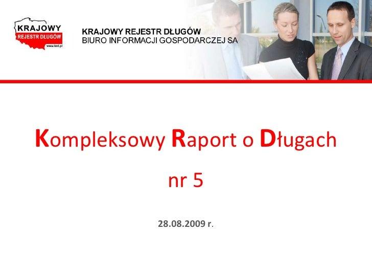 Kompleksowy Raport o Długach              nr 5            28.08.2009 r.