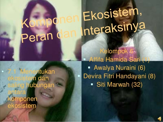 Kelompok 6 Affifa Hamida Sari (1) Awalya Nuraini (6) Devira Fitri Handayani (8) Siti Marwah (32)• 7.1 Menentukanekosis...