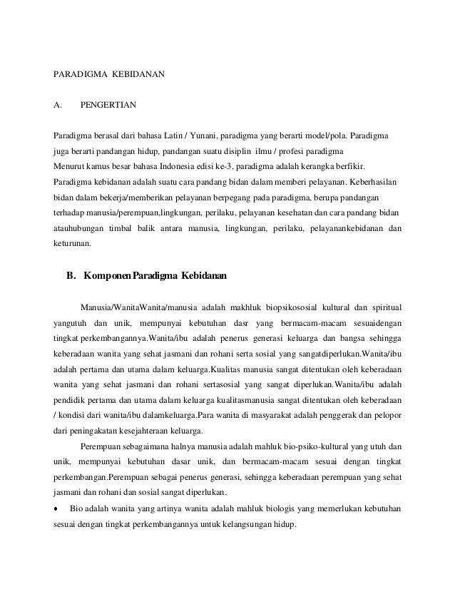 PARADIGMA KEBIDANAN  A.  PENGERTIAN  Paradigma berasal dari bahasa Latin / Yunani, paradigma yang berarti model/pola. Para...