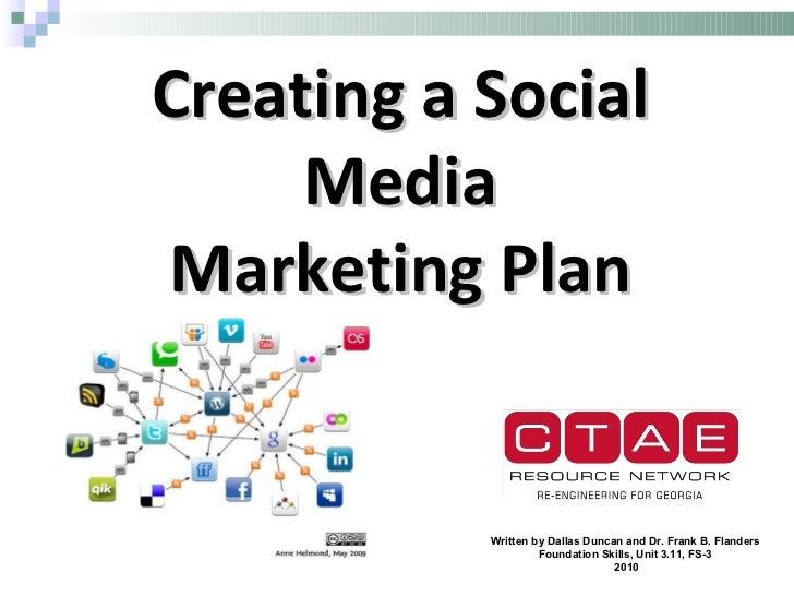 Creating a Social Media Marketing Plan Written by Dallas Duncan and Dr. Frank B. Flanders Foundation Skills, Unit 3.11, FS...