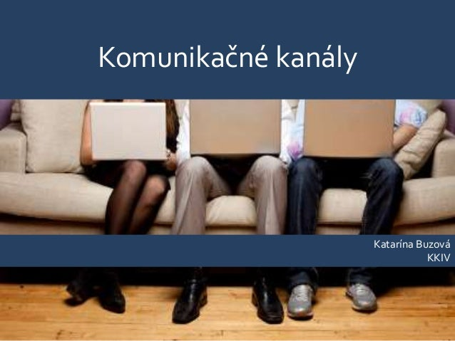Komunikačné kanály                     Katarína Buzová                                KKIV