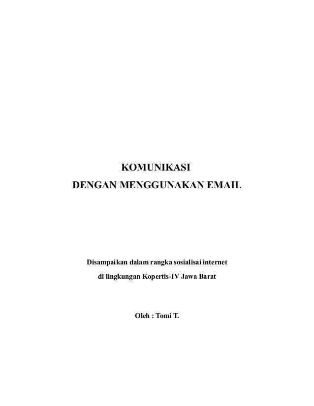 KOMUNIKASIDENGAN MENGGUNAKAN EMAIL  Disampaikan dalam rangka sosialisai internet     di lingkungan Kopertis-IV Jawa Barat ...