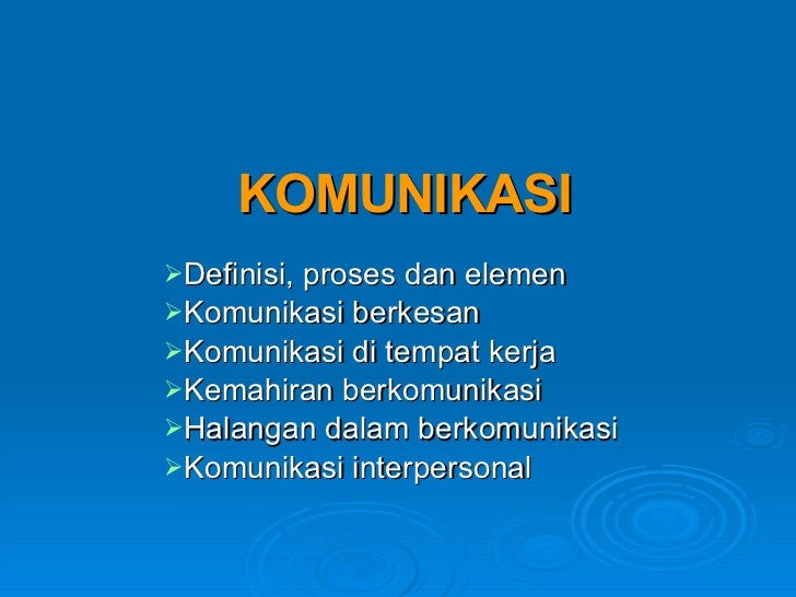 KOMUNIKASI <ul><li>Definisi, proses dan elemen </li></ul><ul><li>Komunikasi berkesan </li></ul><ul><li>Komunikasi di tempa...