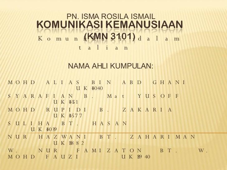 PN. ISMA ROSILA ISMAIL Komunikasi dalam talian  NAMA AHLI KUMPULAN: MOHD ALIAS BIN ABD GHANI  UK14040 SYARAFIAN B. Mat YUS...