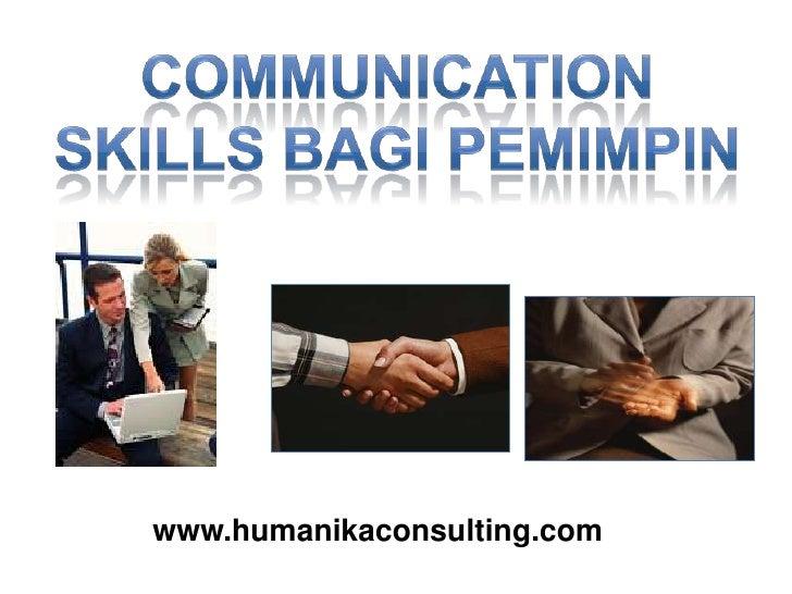 COMMUNICATION SKILLS bagi PEMIMPIN<br />www.humanikaconsulting.com<br />
