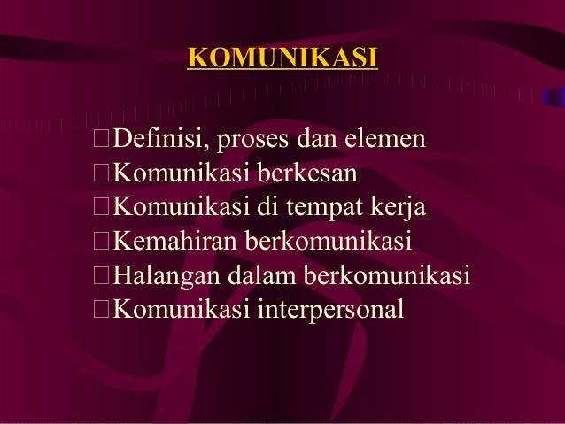 KOMUNIKASIDefinisi, proses dan elemenKomunikasi berkesanKomunikasi di tempat kerjaKemahiran berkomunikasiHalangan dal...