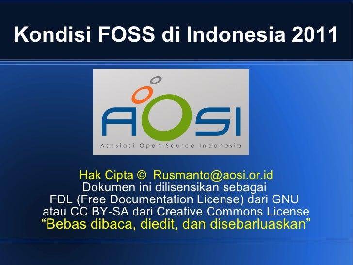 Kondisi FOSS di Indonesia 2011        Hak Cipta © Rusmanto@aosi.or.id        Dokumen ini dilisensikan sebagai   FDL (Free ...