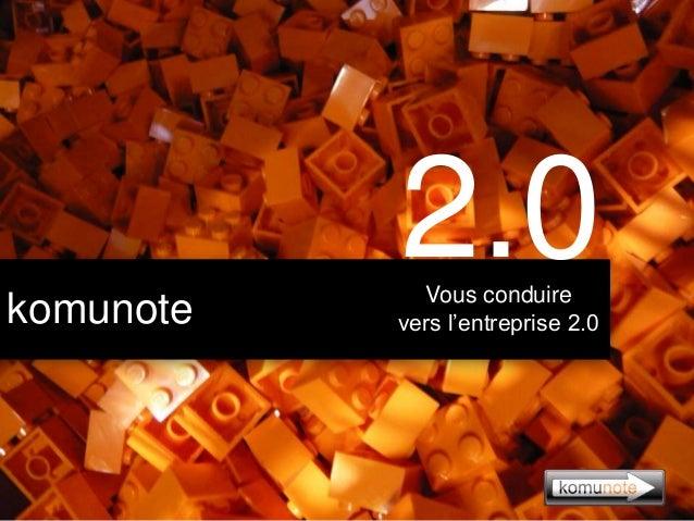 komunote 2.0Vous conduire vers l'entreprise 2.0