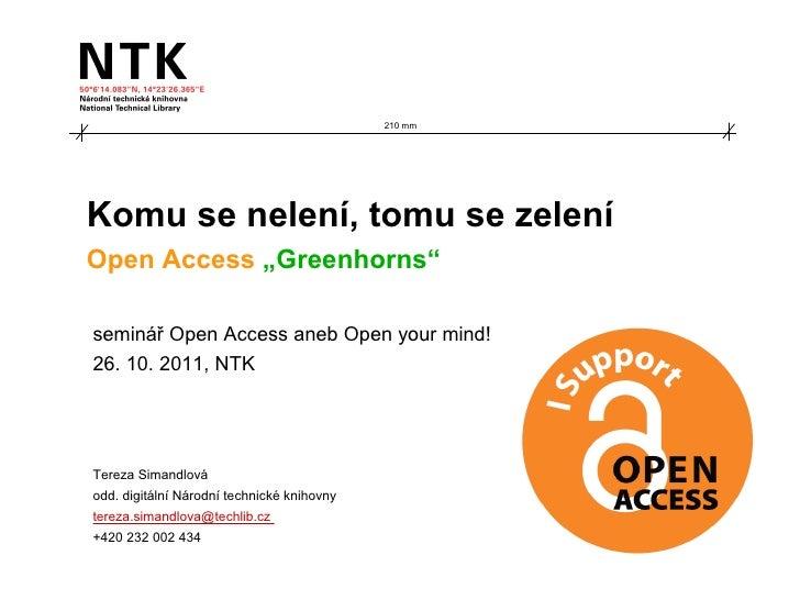 """210 mmKomu se nelení, tomu se zeleníOpen Access """"Greenhorns""""seminář Open Access aneb Open your mind!26. 10. 2011, NTKTerez..."""