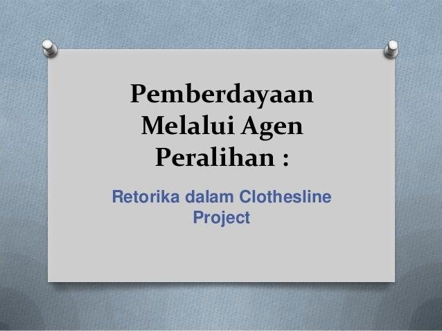 Pemberdayaan Melalui Agen Peralihan : Retorika dalam Clothesline Project