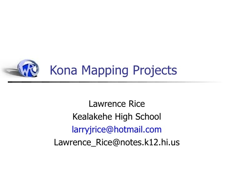 Kona Mapping Projects         Lawrence Rice    Kealakehe High School    larryjrice@hotmail.comLawrence_Rice@notes.k12.hi.us