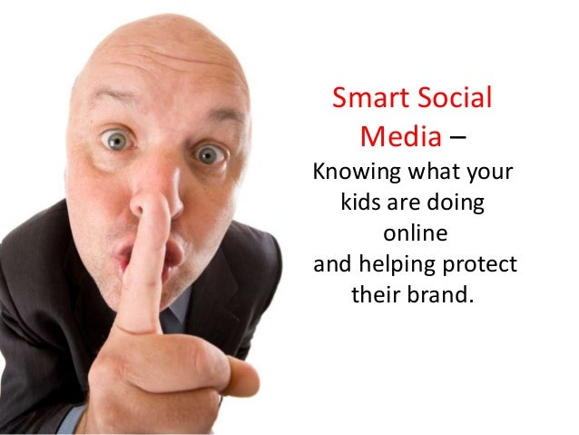 Smart SocialMedia –Knowing what yourkids are doingonlineand helping protecttheir brand.