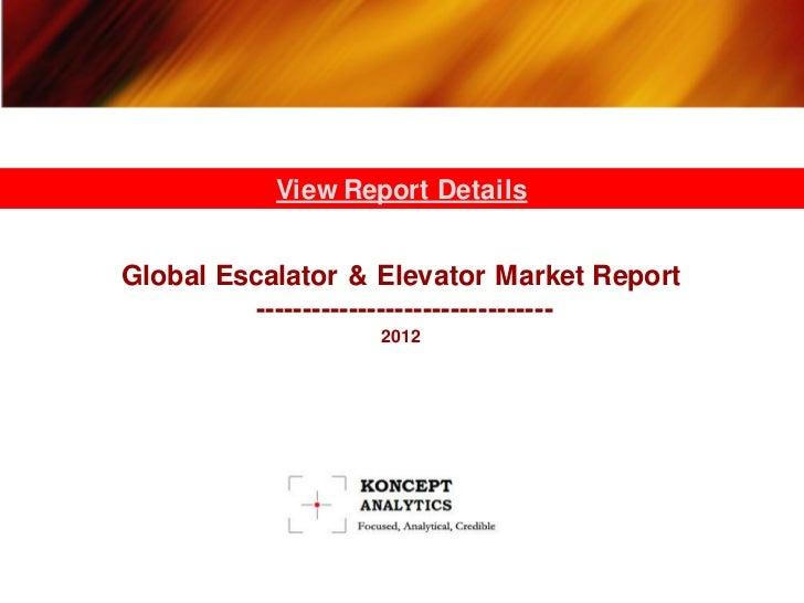 View Report DetailsGlobal Escalator & Elevator Market Report          --------------------------------                   2...