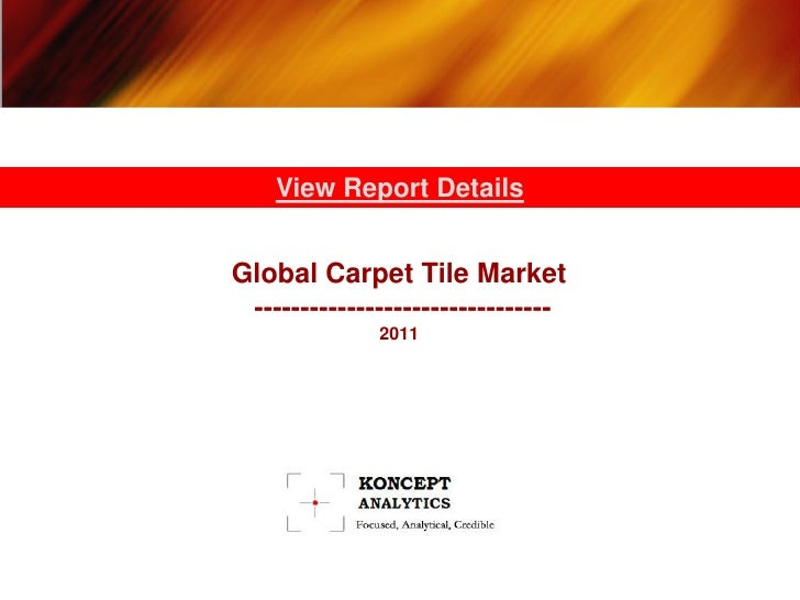 View Report DetailsGlobal Carpet Tile Market --------------------------------              2011