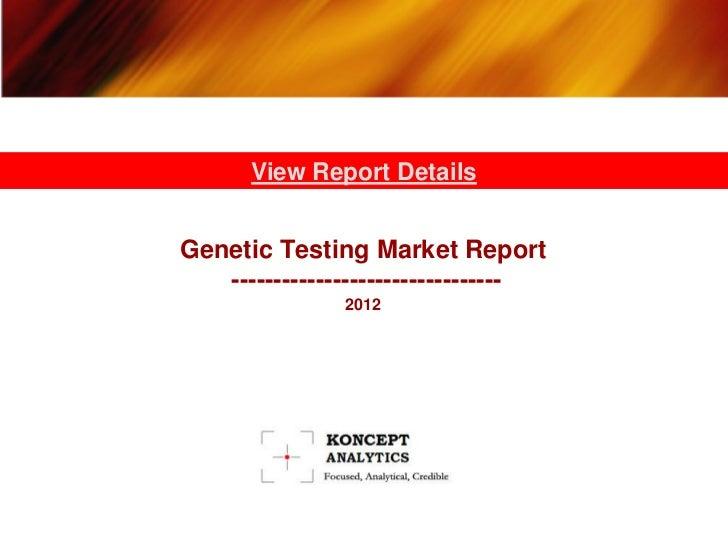 View Report DetailsGenetic Testing Market Report   --------------------------------               2012