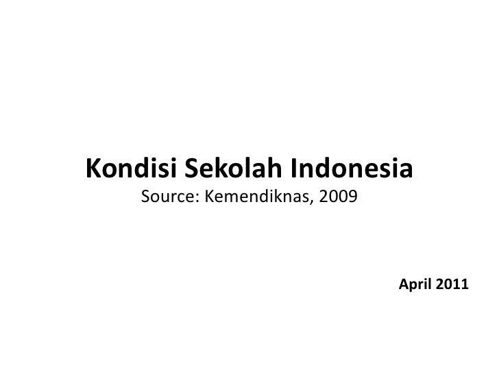 Kondisi Sekolah Indonesia      Source: Kemendiknas, 2009                                            April 20...
