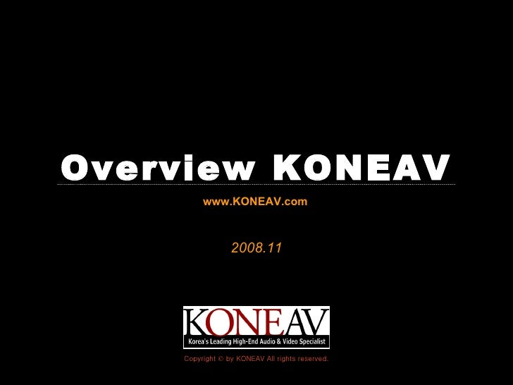 Overview KONEAV         www.KONEAV.com                 2008.11    Copyright © by KONEAV All rights reserved.