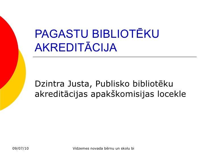 PAGASTU BIBLIOTĒKU AKREDITĀCIJA Dzintra Justa, Publisko bibliotēku akreditācijas apakškomisijas locekle