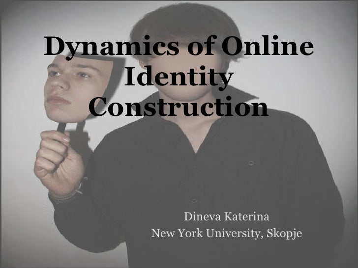 Dynamics of Online Identity Construction Dineva Katerina New York University, Skopje