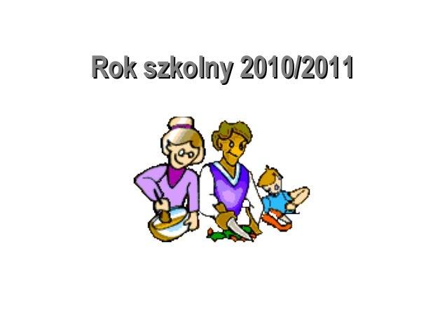 Rok szkolny 2010/2011Rok szkolny 2010/2011