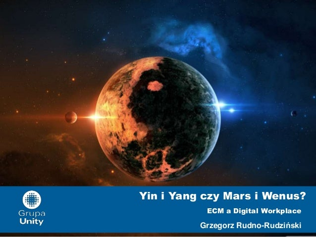 Yin i Yang czy Mars i Wenus? ECM a Digital Workplace  Grzegorz Rudno-Rudziński