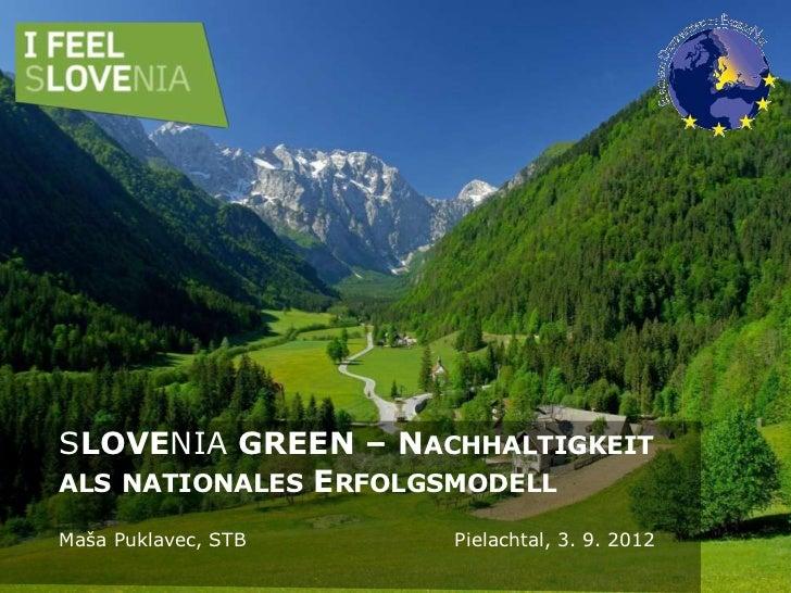 SLOVENIA GREEN – NACHHALTIGKEITALS NATIONALES ERFOLGSMODELLMaša Puklavec, STB   Pielachtal, 3. 9. 2012