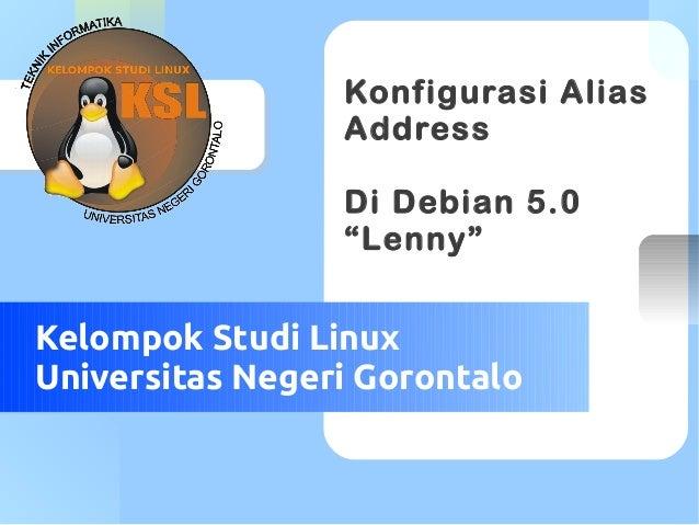 "Your Logo Here  Konfigurasi Alias Address Di Debian 5.0 ""Lenny""  Kelompok Studi Linux Universitas Negeri Gorontalo"